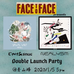 "Face to Face presents じゃけ&snuc ""しりあす"" Nealysm ""Multiplicity"" Double Launch Party"